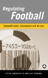 Regulating Football Commodification, Consumption and the Law