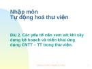 Bài 2. Các yếu tố cần xem xét khi xây dựng kế hoạch và triển khai ứng dụng CNTT – TT trong thư viện.