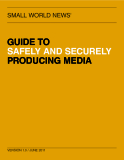 GUIDE TO  SAFELY AND SECURELY  PRODUCING MEDIA