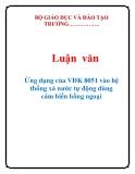 Luận văn: Ứng dụng của VĐK 8051 vào hệ thống xả nước tự động dùng cám biến hồng ngoạ