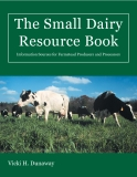 The Small Dairy  Resource Book Information Sources for Farmstead Producers and Processors - Vicki H. Dunaway