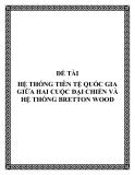 ĐỀ TÀI HỆ THỐNG TIÊN TỆ QUỐC GIA GIỮA HAI CUỘC ĐẠI CHIẾN VÀ HỆ THỐNG BRETTON WOOD