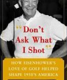 Don't Ask What I Shot: How President Eisenhower's Love of Golf Helped Shape 1950's America