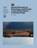 Woody Biomass for Bioenergy and Biofuels in the United States - A Briefing Paper