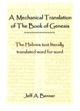 A Mechanical Translation of the Book of Genesis - The Hebrew text literally translated word for word