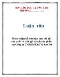 Luận văn: Hoàn thiện kế toán tập hợp chi phí sản xuất và tính giá thành sản phẩm tại Công ty TNHH SX&TM Sao Đỏ