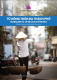 TỪ NÔNG THÔN RA THÀNH PHỐ/ TÁC ĐỘNG KINH TẾ - XÃ HỘI CỦA DI CƯ Ở VIỆT NAM