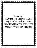 Luận văn XÂY DỤNG CHÍNH SÁCH HỆ THỐNG VÀ CHÍNH SÁCH NHÓM TRÊN MIỀN WINDOWS SERVER 2008