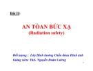 AN TÒAN BỨC XẠ (Radiation safety)