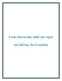 Làm cheesecake mini cực ngon mà không cần lò nướng