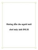 Hướng dẫn cách cho người mới chơi máy ảnh DSLR