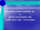 ỨNG DỤNG CÔNG NGHỆ BỨC XẠ và TRUNG TÂM NGHIÊN CỨU TRIỂN KHAI CNBX - VINAGAMMA