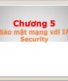 """Chương 5 """" Bảo mật mạng với IP Security"""""""