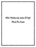 Đến Malaysia mùa lễ hội Thai Pu Sam