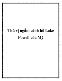 Thú vị ngắm cảnh hồ Lake Powell của Mỹ