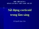 Bài giảng: Sử dụng corticoid trong lâm sàng