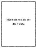 Một di sản văn hóa độc đáo ở Cuba