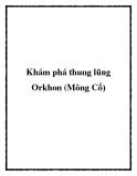 Khám phá thung lũng Orkhon (Mông Cổ)