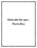 Khám phá đảo ngọc Puerto Rico