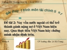 Đề tài 2: Vay vốn nước ngoài có thể trở thành gánh nặng nợ ở Việt Nam hiện nay. Qua thực tiễn Việt Nam hãy chứng minh nhận định trên.