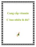 Cung cấp vitamin C bao nhiêu là đủ?