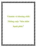 """Vitamin và khoáng chất: Những cuộc """"hôn nhân hạnh phúc"""""""