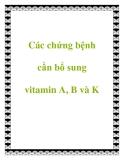 Các chứng bệnh cần bổ sung vitamin A, B và K