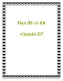 Bạn đã có đủ vitamin D?