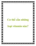 Cơ thể cần những loại vitamin nào?