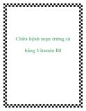 Chữa bệnh mụn trứng cá bằng Vitamin B8