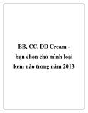 BB, CC, DD Cream bạn chọn cho mình loại kem nào trong năm 2013