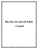 Độc đáo sắc màu hồ Kiluk - Canada