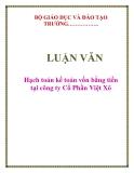 LUẬN VĂN: Hạch toán kế toán vốn bằng tiền tại công ty Cổ Phần Việt Xô
