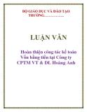 LUẬN VĂN: Hoàn thiện công tác kế toán Vốn bằng tiền tại Công ty CPTM VT & DL Hoàng Anh