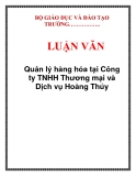 LUẬN VĂN: Quản lý hàng hóa tại Công ty TNHH Thương mại và Dịch vụ Hoàng Thúy