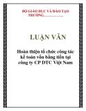LUẬN VĂN: Hoàn thiện tổ chức công tác kế toán vốn bằng tiền tại công ty CP DTC Việt Nam