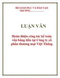 LUẬN VĂN: Hoàn thiện công tác kế toán vốn bằng tiền tại Công ty cổ phần thương mại Việt Thắng