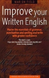 IMPROVE YOUR WRITTEN ENGLISH - MASTER THE ESSENTIALS OF GRAMMER, PUNCTUATION AND SPELLING AND WRITE WITH GREATER CONFIDENCE