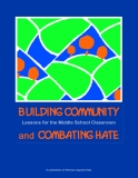 BUILDING COMMUNITY AND COMBATING HATE - Lessons for the Middle School Classroom