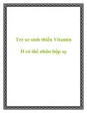 Trẻ sơ sinh thiếu Vitamin D có thể nhũn hộp sọ