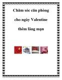 Chăm sóc căn phòng cho ngày Valentine thêm lãng mạn