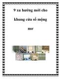 9 xu hướng mới cho khung cửa sổ mộng mơ
