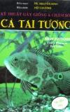 các kỹ thuật gây giống và chăm sóc cá tai tượng - nxb mỹ thuật