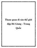 Tham quan di sản thế giới đập Đô Giang - Trung Quốc