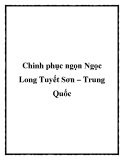 Chinh phục ngọn Ngọc Long Tuyết Sơn – Trung Quốc