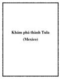 Khám phá thành Tula (Mexico)