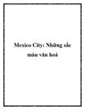 Mexico City: Những sắc màu văn hoá