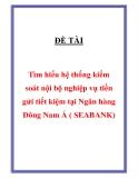 Đề tài: Tìm hiểu hệ thống kiểm soát nội bộ nghiệp vụ tiền gửi tiết kiệm tại Ngân hàng Đông Nam Á ( SEABANK)