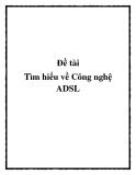 Đề tài: Tìm hiểu về công nghệ ADSL