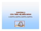 CHƯƠNG 2 CẤU TRÚC HỆ ĐIỀU HÀNH